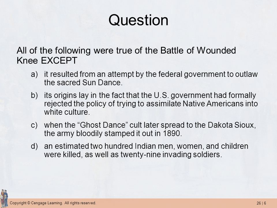 Question All of the following were true of the Battle of Wounded Knee EXCEPT.