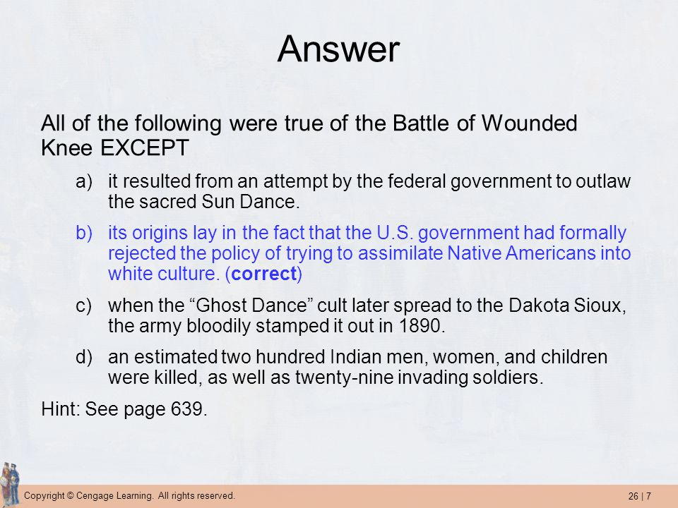 Answer All of the following were true of the Battle of Wounded Knee EXCEPT.