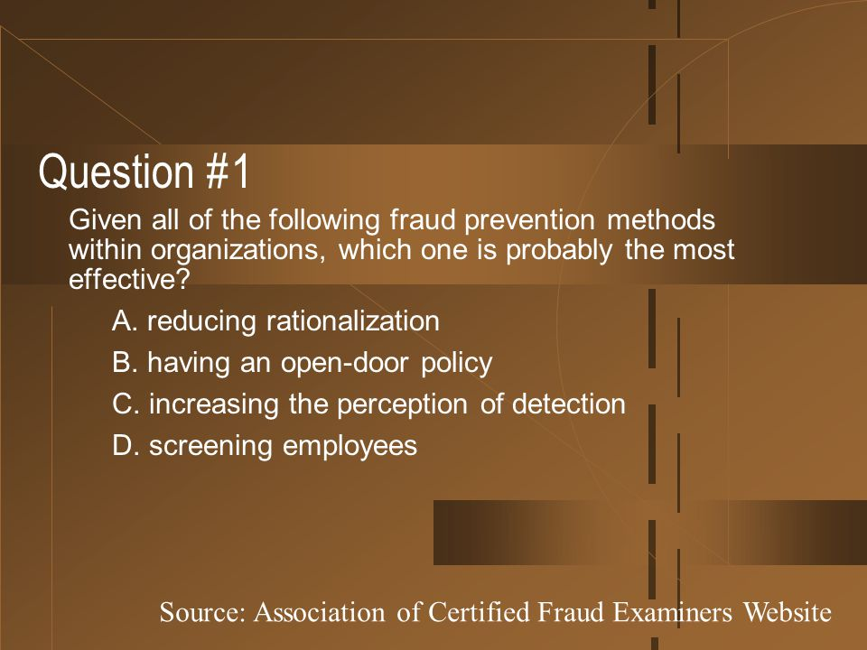 Question #1 Given all of the following fraud prevention methods within organizations, which one is probably the most effective