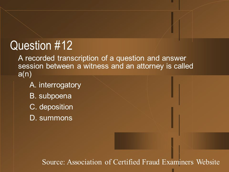 Question #12 A recorded transcription of a question and answer session between a witness and an attorney is called a(n)