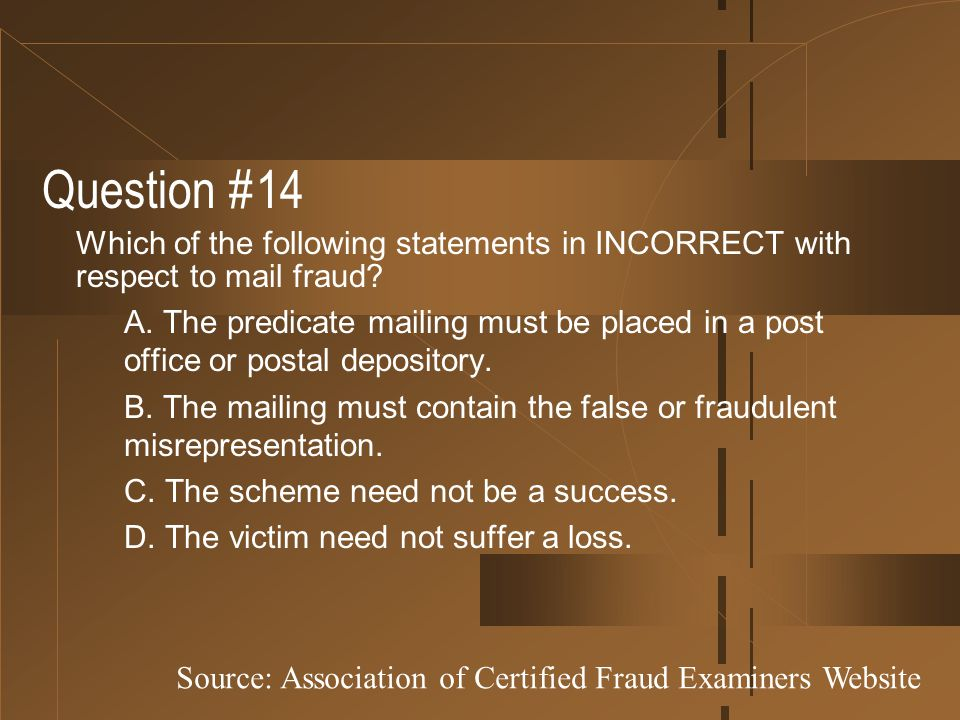 Question #14 Which of the following statements in INCORRECT with respect to mail fraud