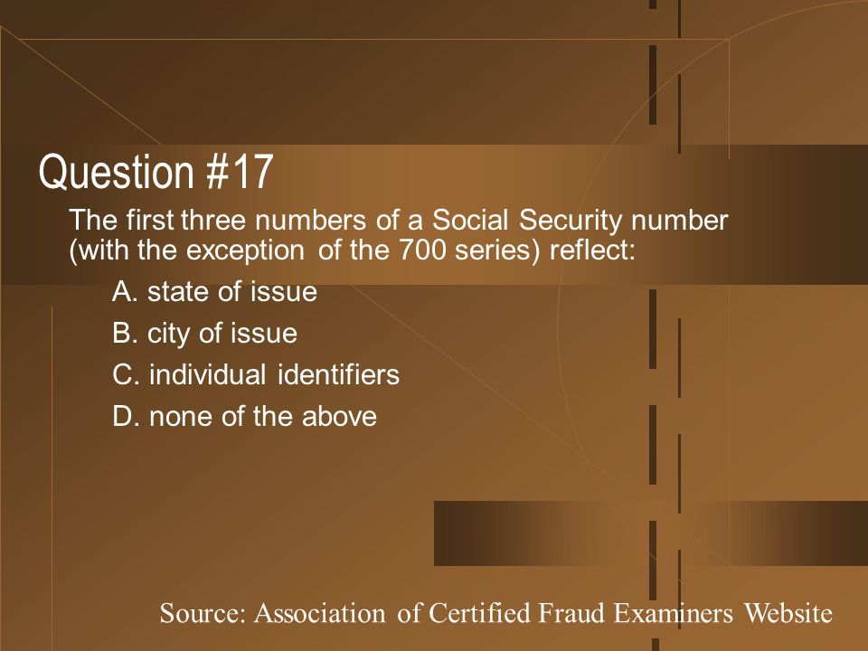 Question #17 The first three numbers of a Social Security number (with the exception of the 700 series) reflect: