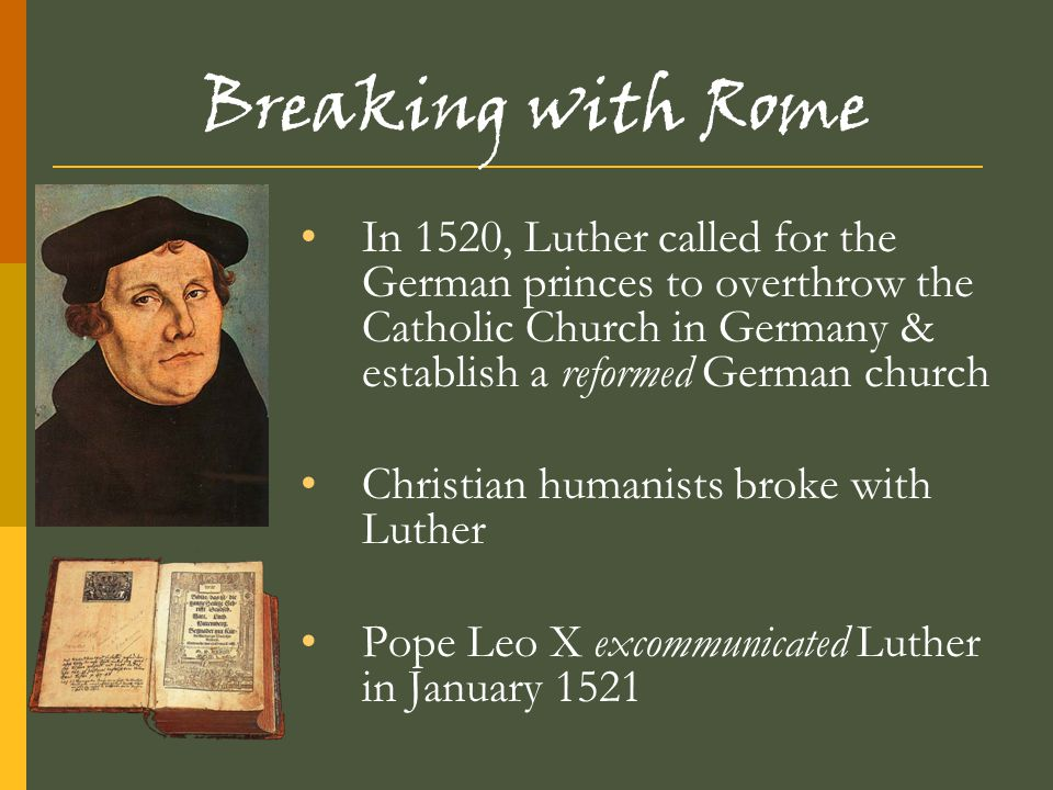 Breaking with Rome In 1520, Luther called for the German princes to overthrow the Catholic Church in Germany & establish a reformed German church.