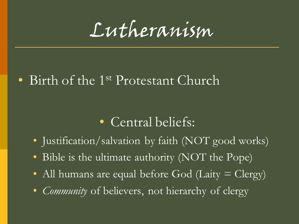 Lutheranism Birth of the 1st Protestant Church Central beliefs: