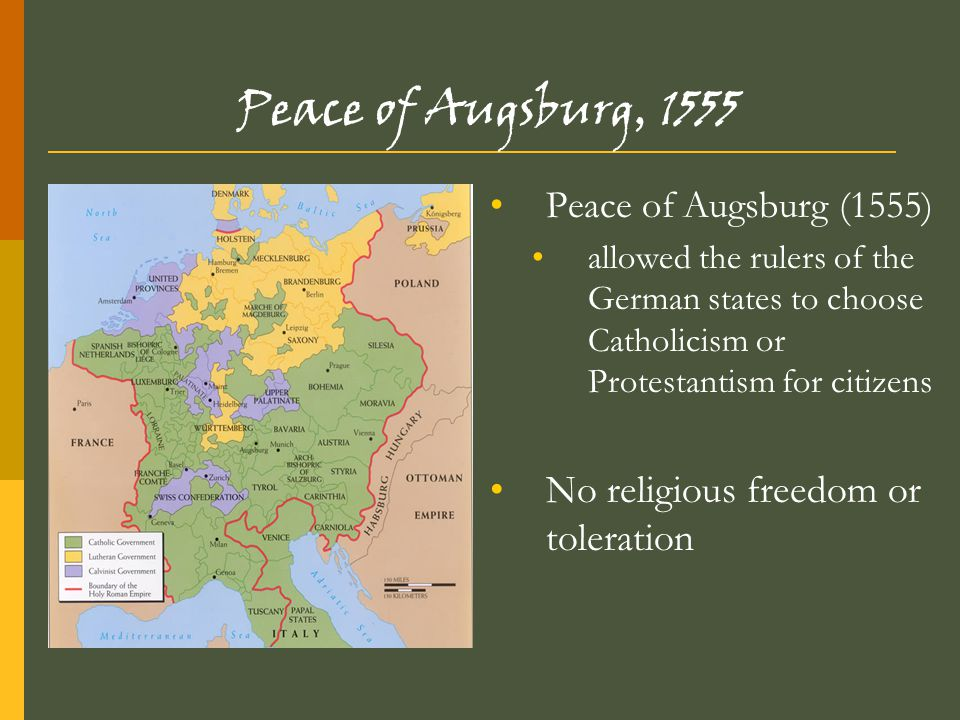 Peace of Augsburg, 1555 No religious freedom or toleration