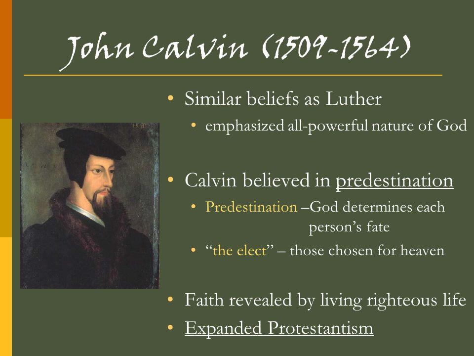 John Calvin (1509-1564) Similar beliefs as Luther