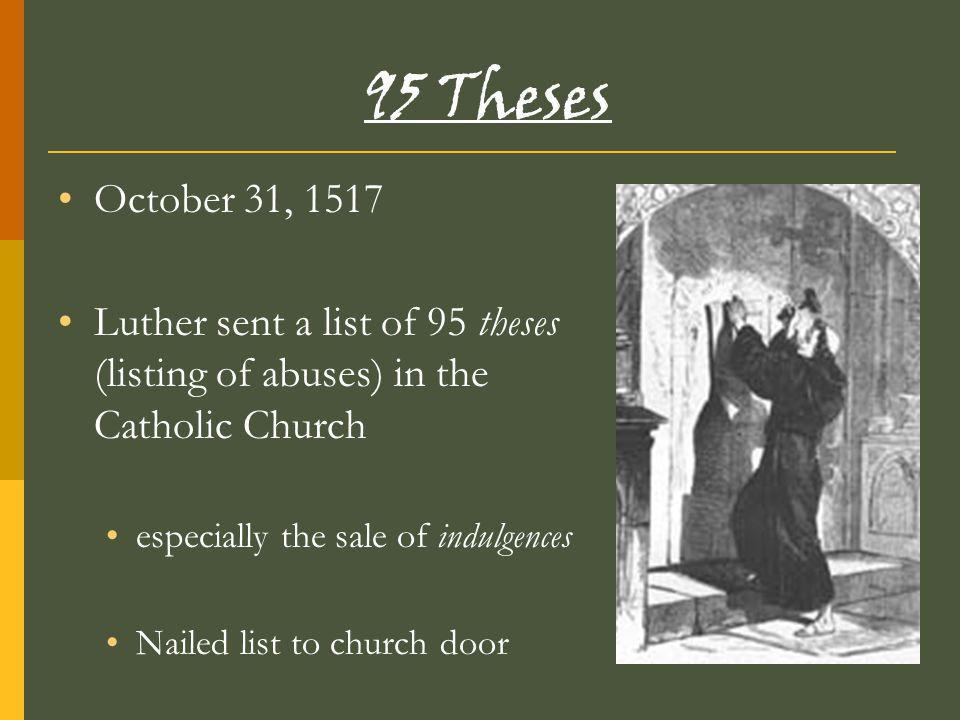 95 Theses October 31, 1517. Luther sent a list of 95 theses (listing of abuses) in the Catholic Church.
