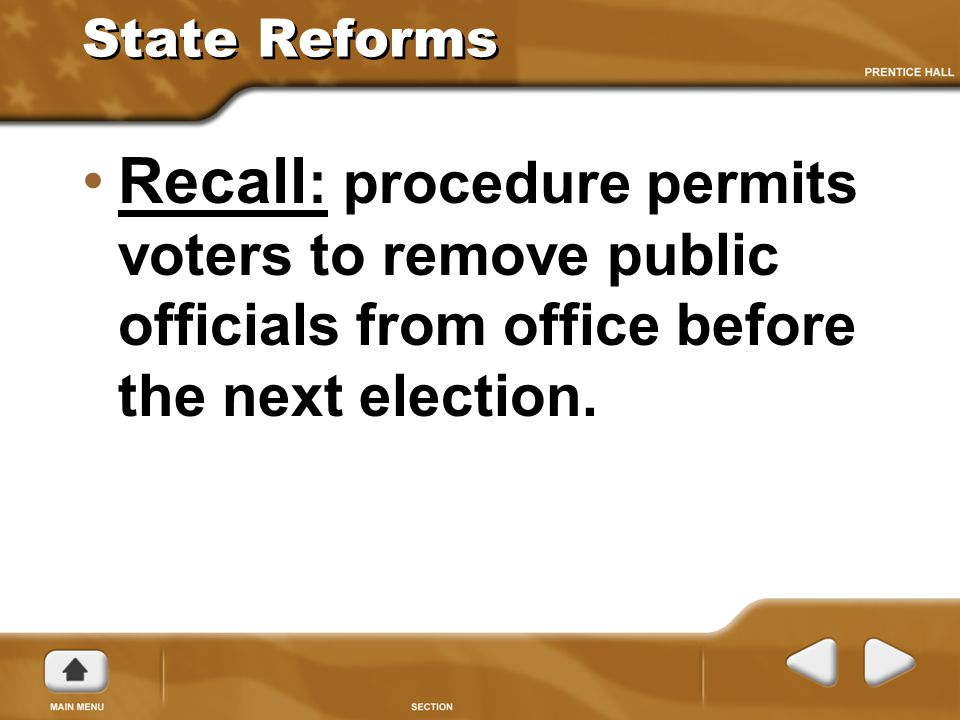 State Reforms Recall: procedure permits voters to remove public officials from office before the next election.