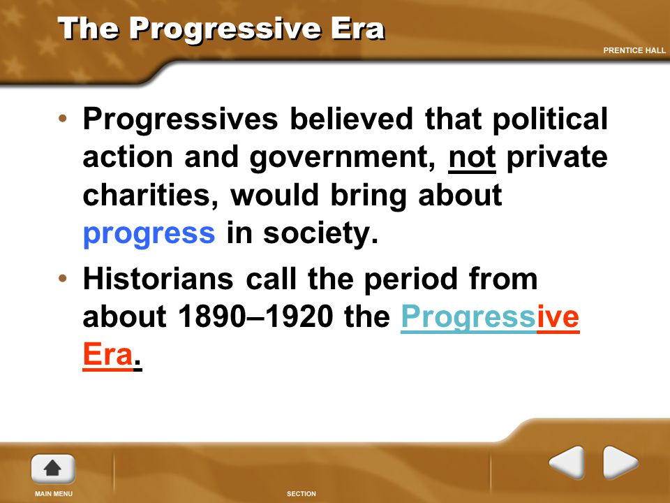 Historians call the period from about 1890–1920 the Progressive Era.