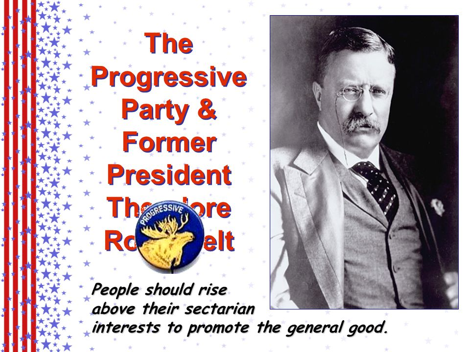 The Progressive Party & Former President Theodore Roosevelt
