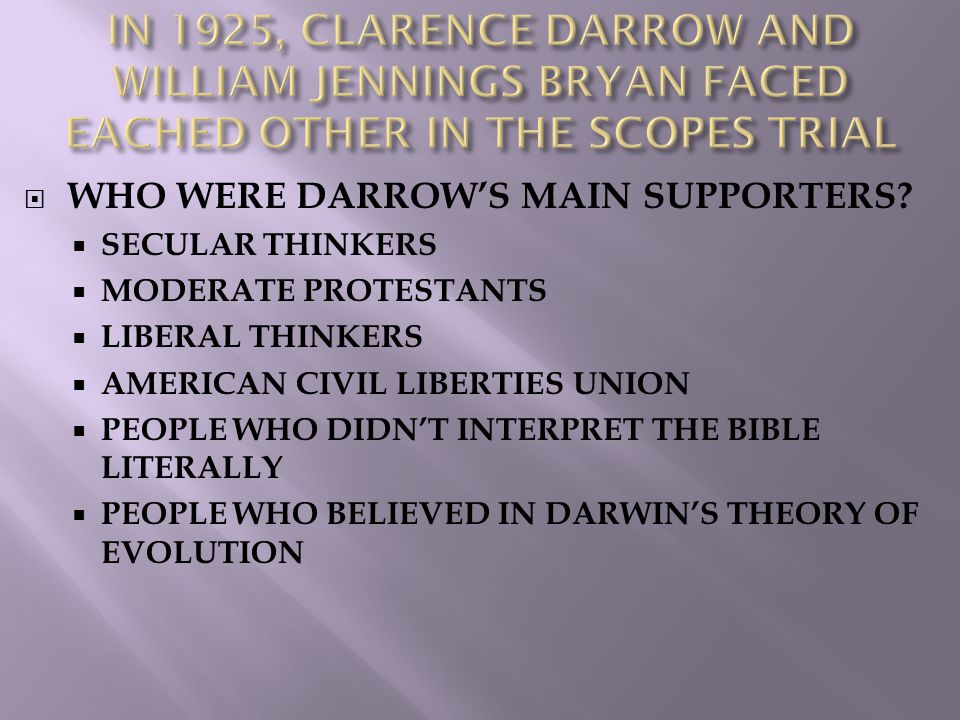 IN 1925, CLARENCE DARROW AND WILLIAM JENNINGS BRYAN FACED EACHED OTHER IN THE SCOPES TRIAL