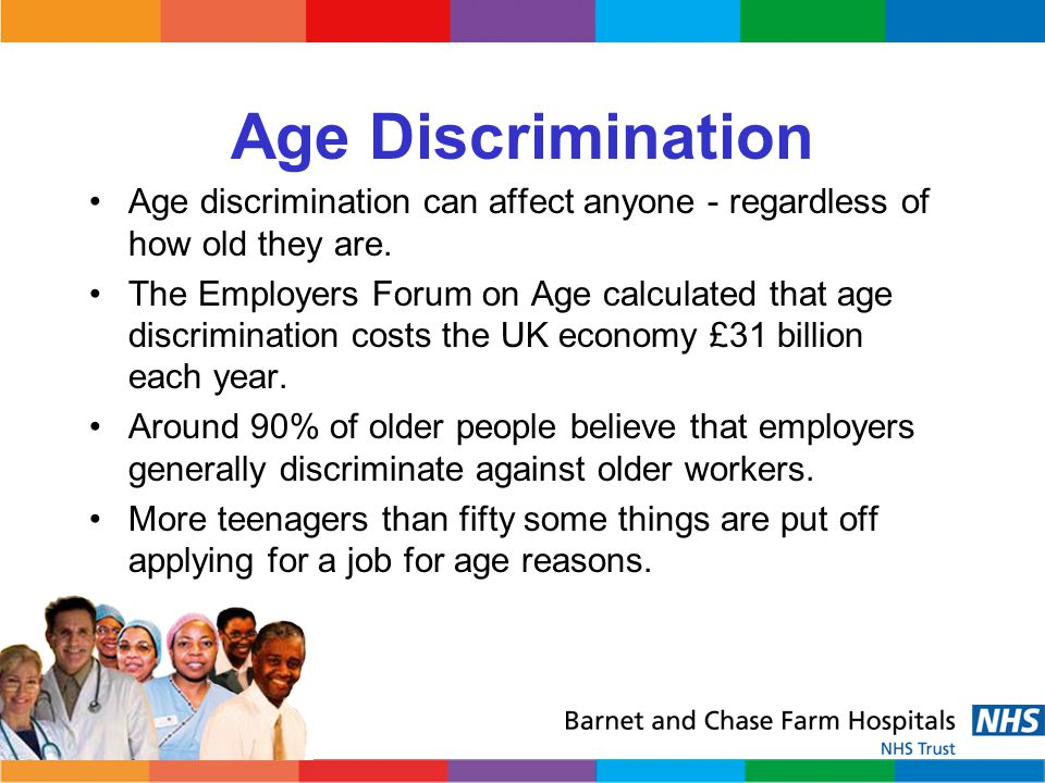 Age Discrimination Age discrimination can affect anyone - regardless of how old they are.