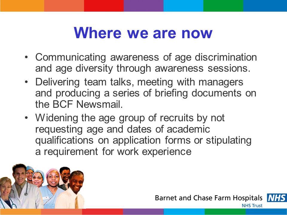 Where we are now Communicating awareness of age discrimination and age diversity through awareness sessions.