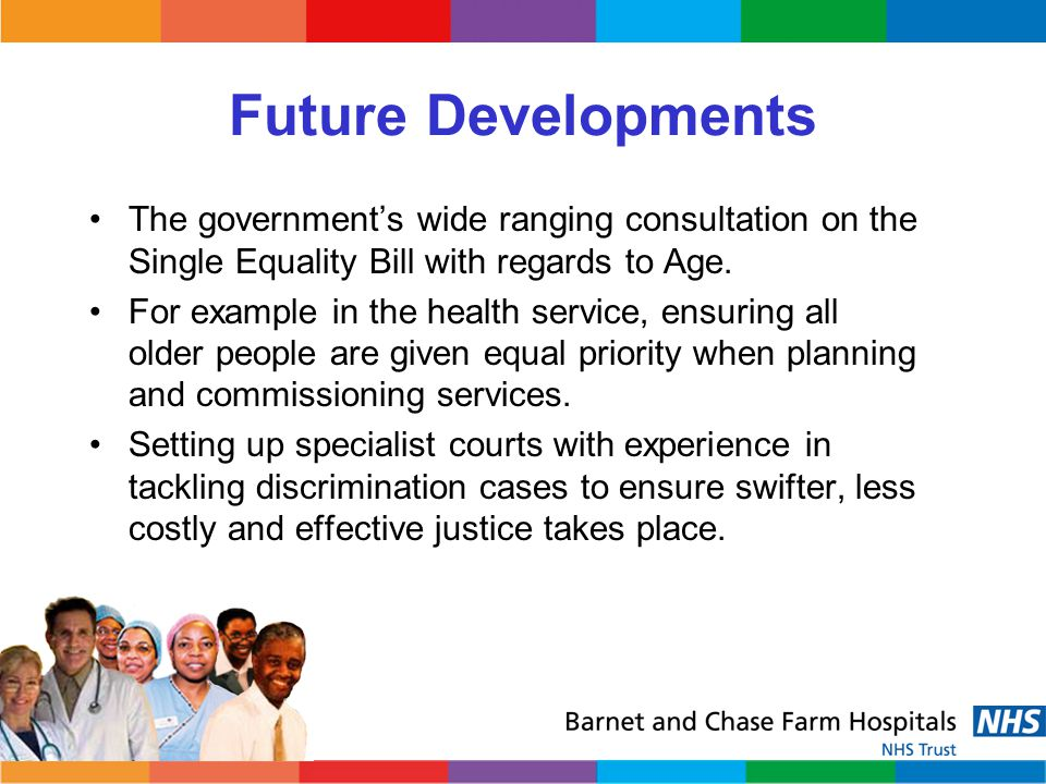 Future Developments The government's wide ranging consultation on the Single Equality Bill with regards to Age.