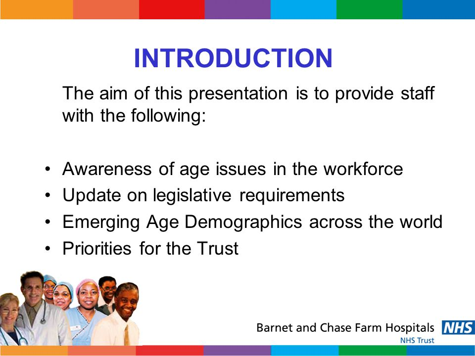 INTRODUCTION The aim of this presentation is to provide staff with the following: Awareness of age issues in the workforce.