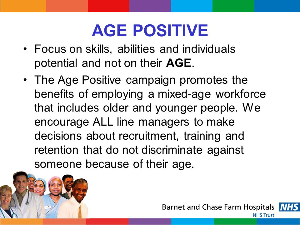 AGE POSITIVE Focus on skills, abilities and individuals potential and not on their AGE.