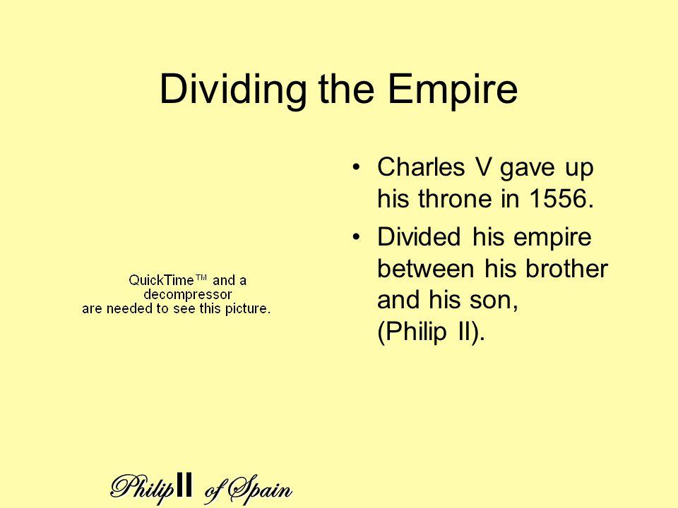 Dividing the Empire Philip II of Spain