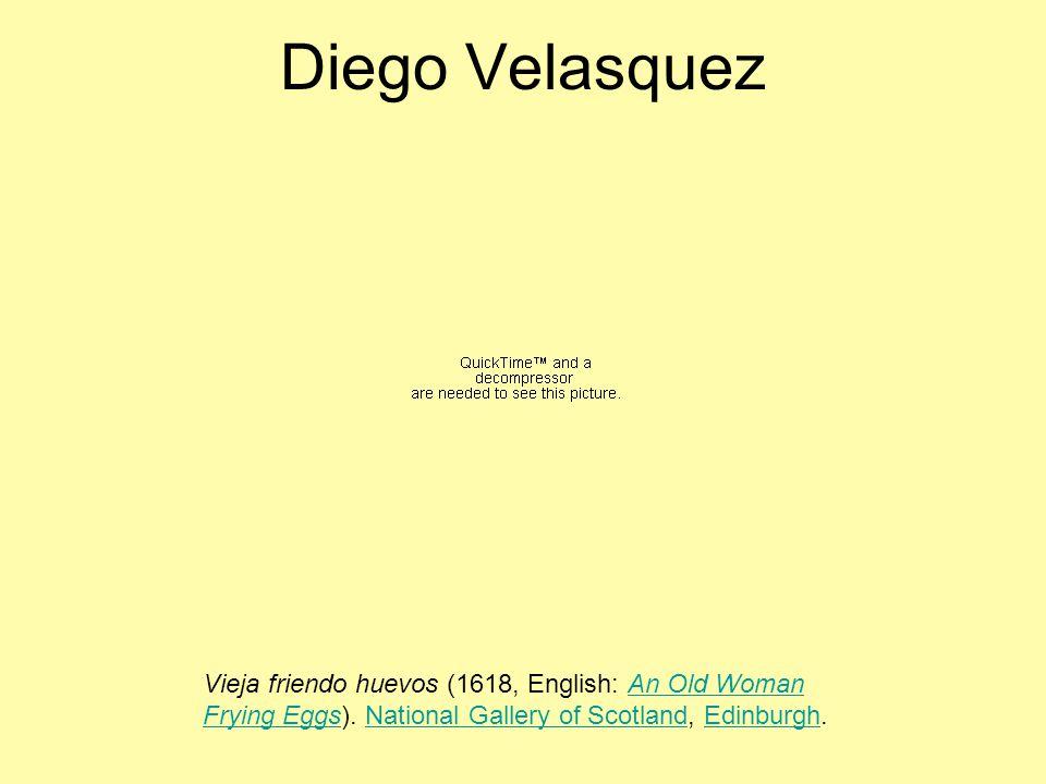Diego Velasquez Vieja friendo huevos (1618, English: An Old Woman Frying Eggs).