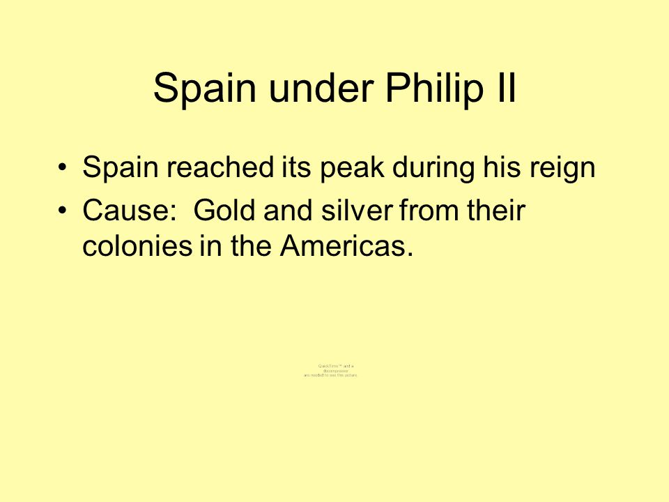 Spain under Philip II Spain reached its peak during his reign