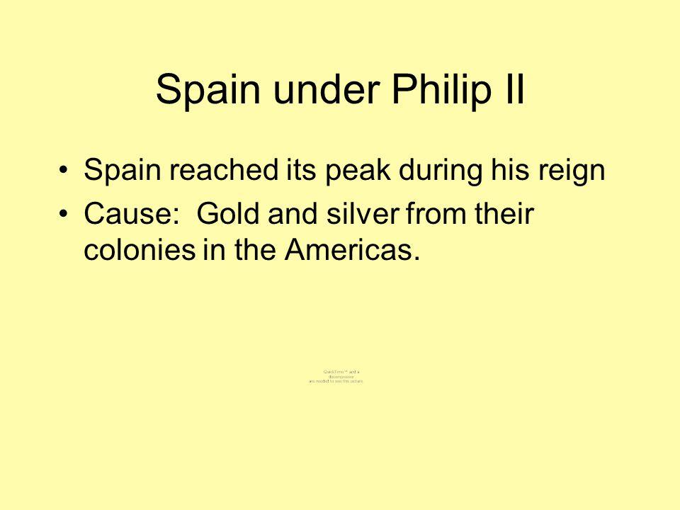 Spain under Philip II Spain reached its peak during his reign