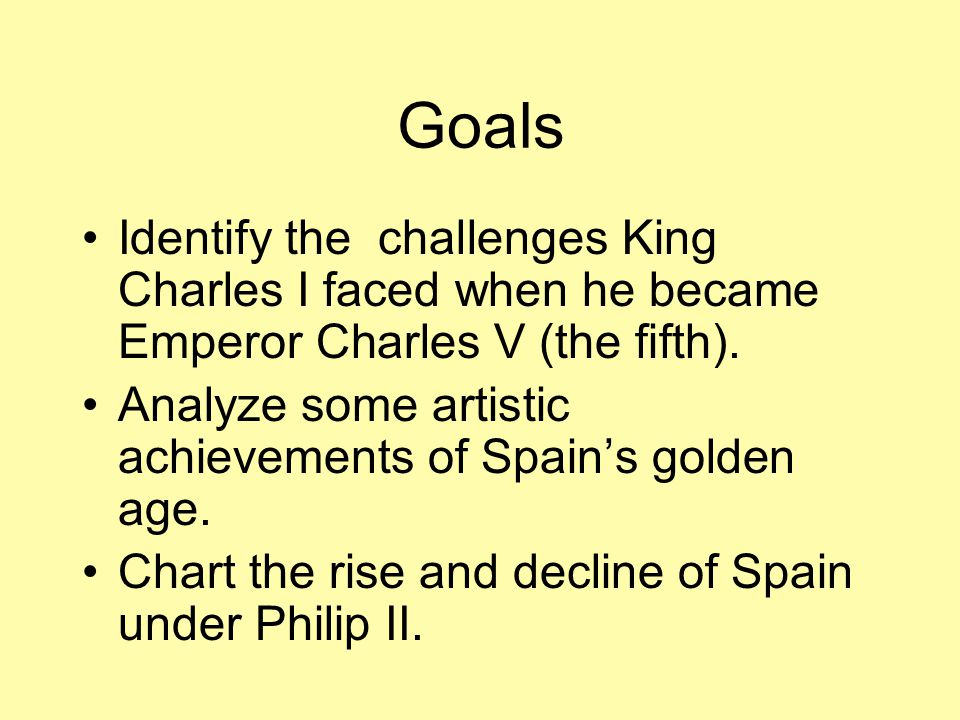 Goals Identify the challenges King Charles I faced when he became Emperor Charles V (the fifth).