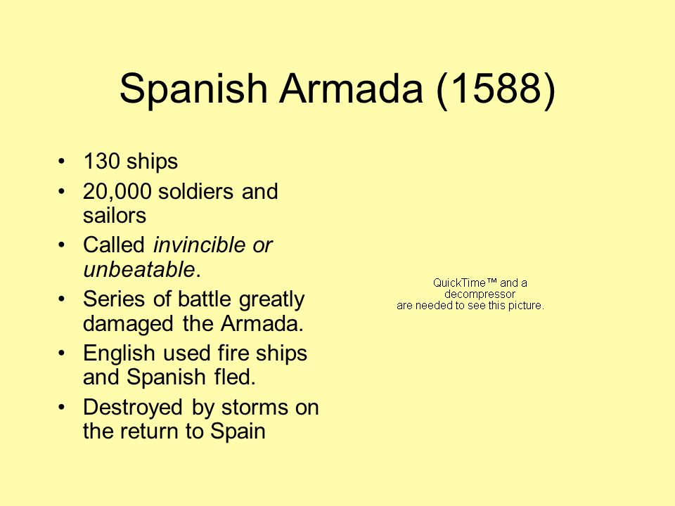 Spanish Armada (1588) 130 ships 20,000 soldiers and sailors