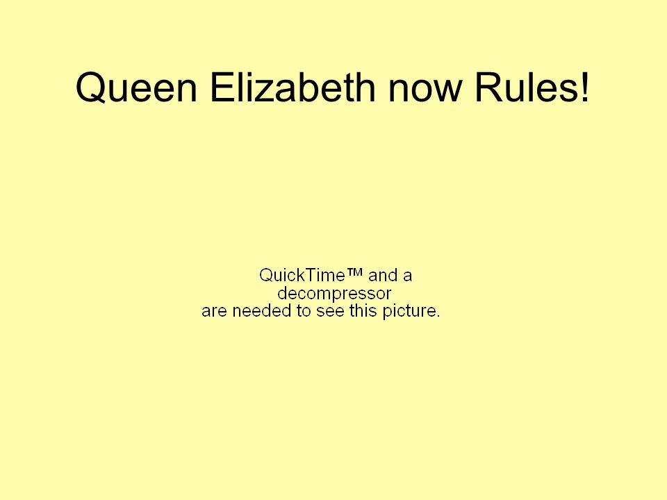 Queen Elizabeth now Rules!