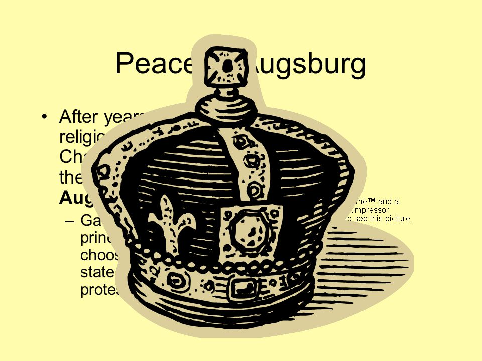 Peace of Augsburg After years of religious wars Charles V signed the Peace of Augsburg (right).