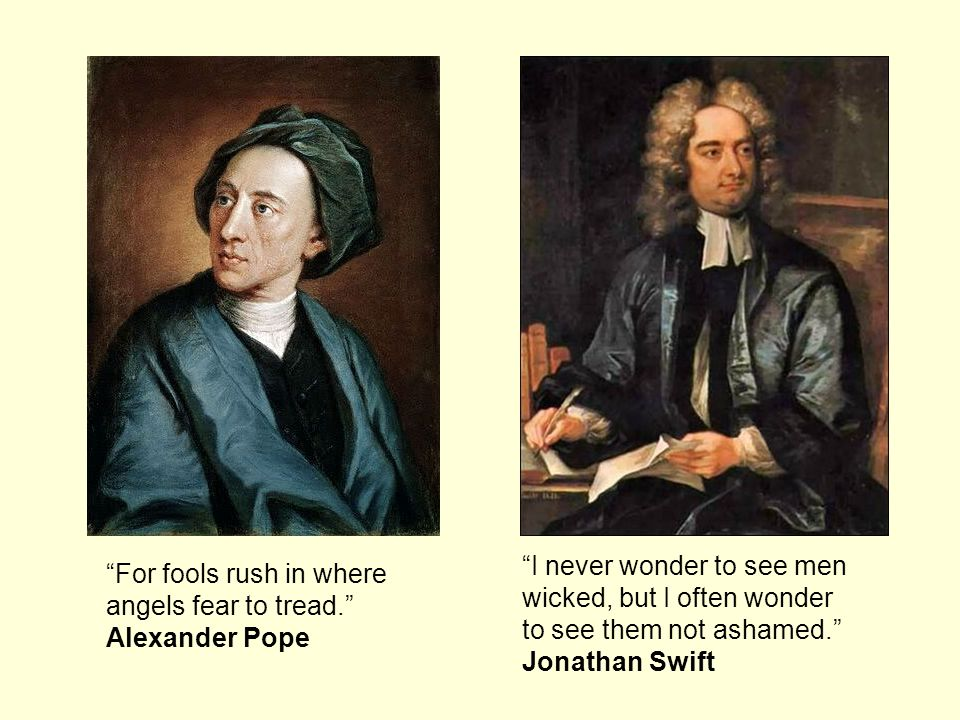 I never wonder to see men wicked, but I often wonder to see them not ashamed. Jonathan Swift