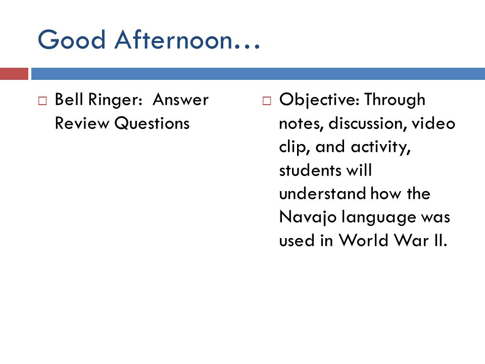 Good Afternoon… Bell Ringer: Answer Review Questions