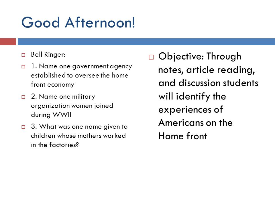Good Afternoon! Bell Ringer: 1. Name one government agency established to oversee the home front economy.