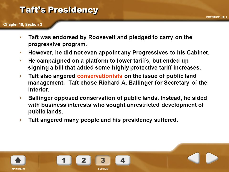 Taft's Presidency Chapter 18, Section 3. Taft was endorsed by Roosevelt and pledged to carry on the progressive program.