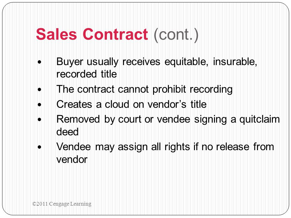 Sales Contract (cont.) Buyer usually receives equitable, insurable, recorded title. The contract cannot prohibit recording.
