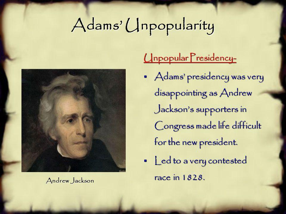 Adams' Unpopularity Unpopular Presidency-