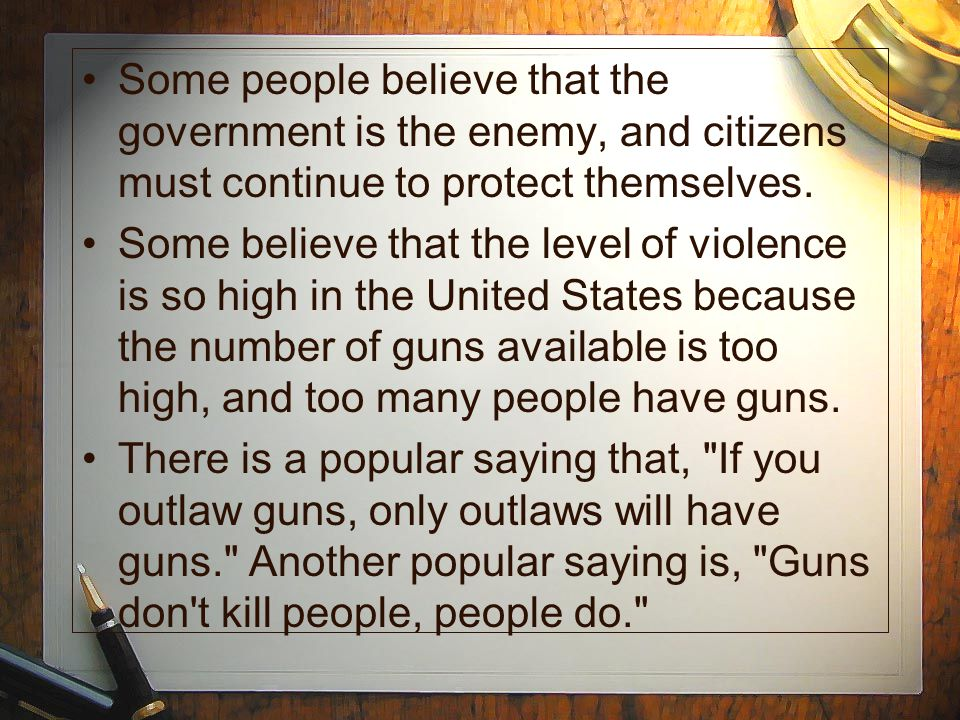 Some people believe that the government is the enemy, and citizens must continue to protect themselves.