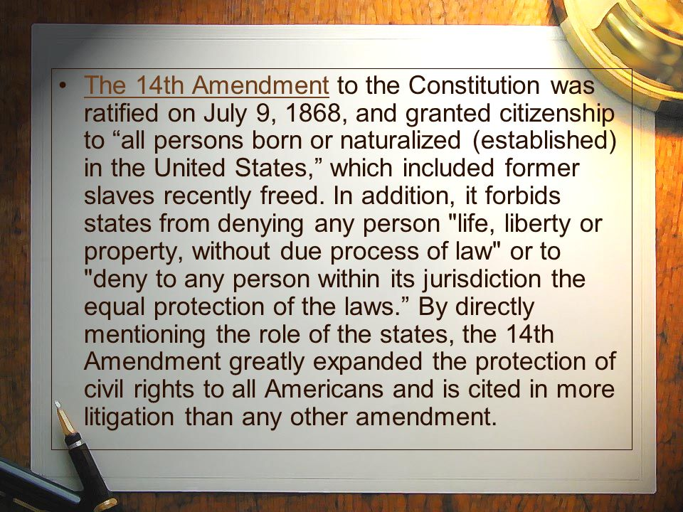 The 14th Amendment to the Constitution was ratified on July 9, 1868, and granted citizenship to all persons born or naturalized (established) in the United States, which included former slaves recently freed.