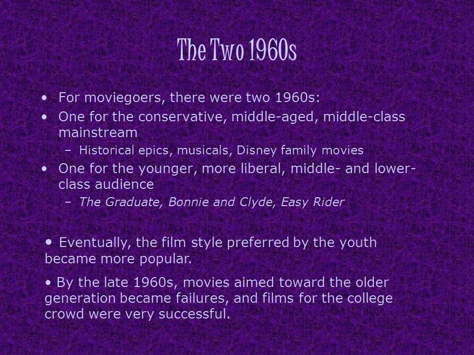 The Two 1960s For moviegoers, there were two 1960s: One for the conservative, middle-aged, middle-class mainstream.