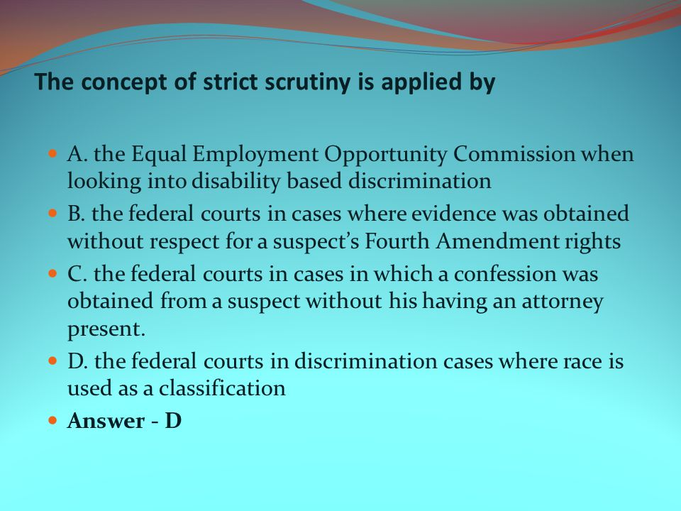 The concept of strict scrutiny is applied by