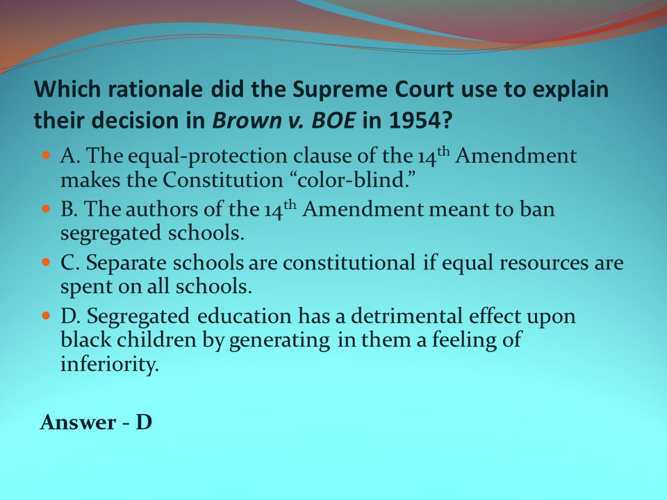 Which rationale did the Supreme Court use to explain their decision in Brown v. BOE in 1954