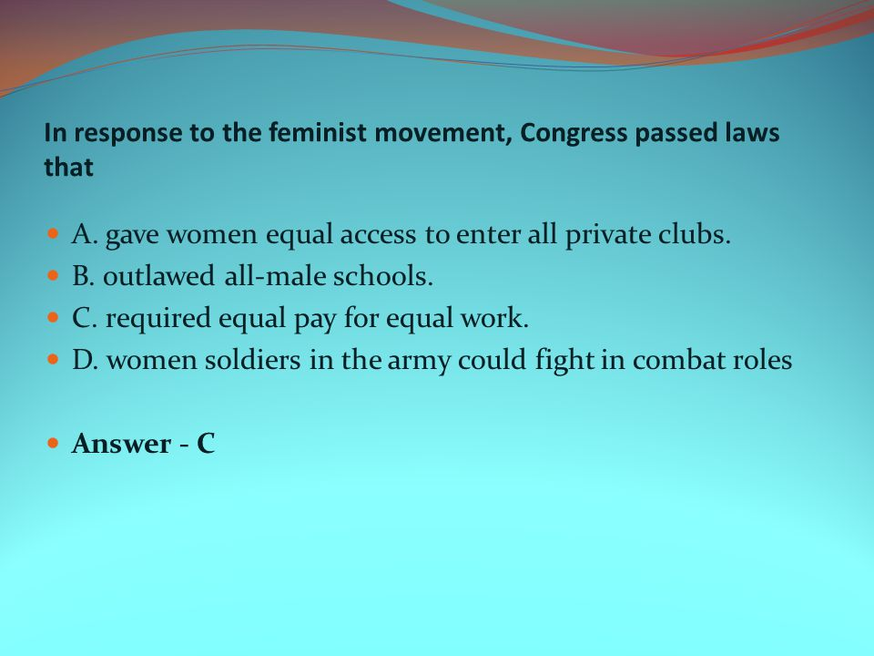 In response to the feminist movement, Congress passed laws that