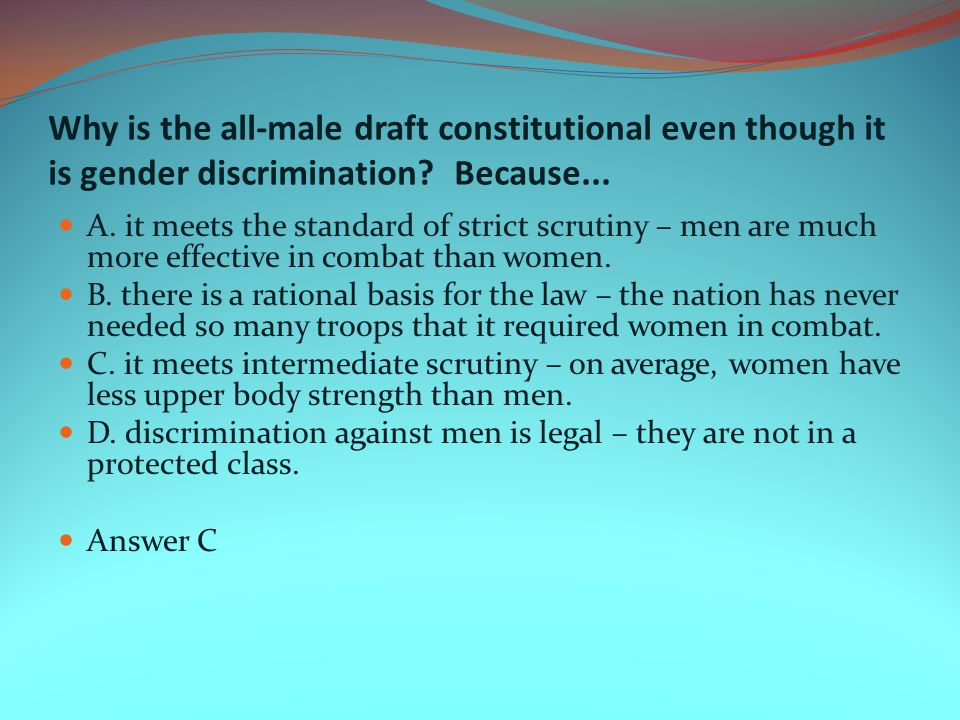 Why is the all-male draft constitutional even though it is gender discrimination Because...