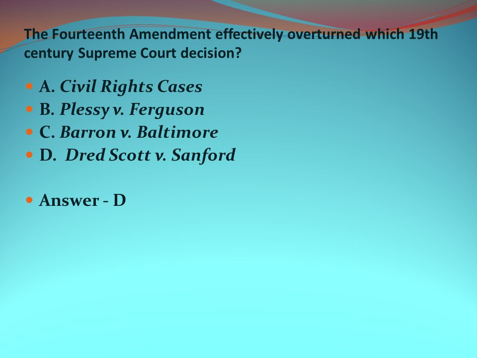 The Fourteenth Amendment effectively overturned which 19th century Supreme Court decision