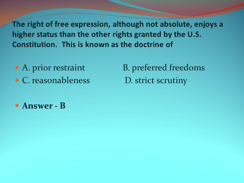 A. prior restraint B. preferred freedoms