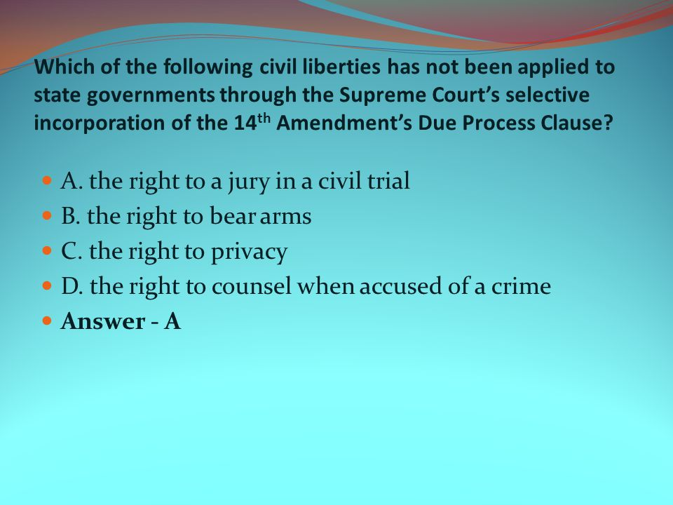 A. the right to a jury in a civil trial B. the right to bear arms