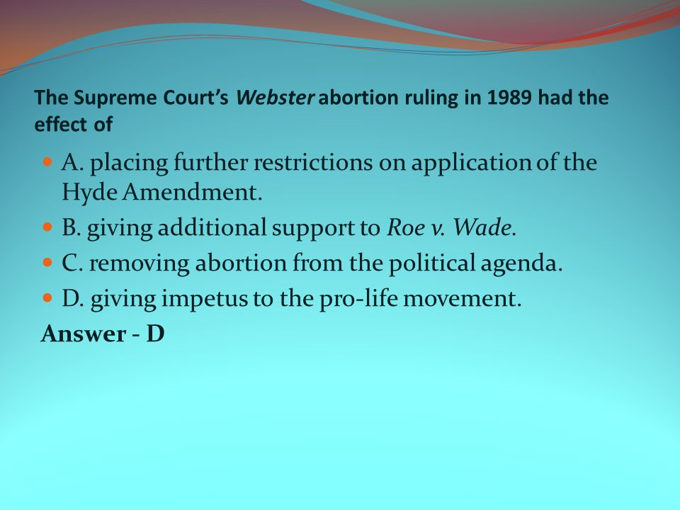The Supreme Court's Webster abortion ruling in 1989 had the effect of