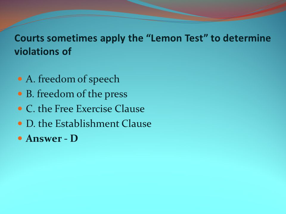 Courts sometimes apply the Lemon Test to determine violations of