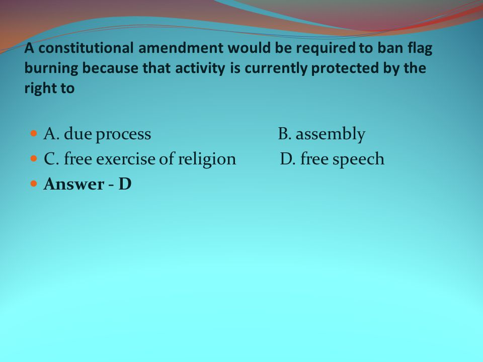 A. due process B. assembly C. free exercise of religion D. free speech