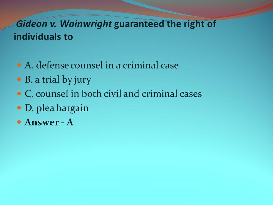 Gideon v. Wainwright guaranteed the right of individuals to