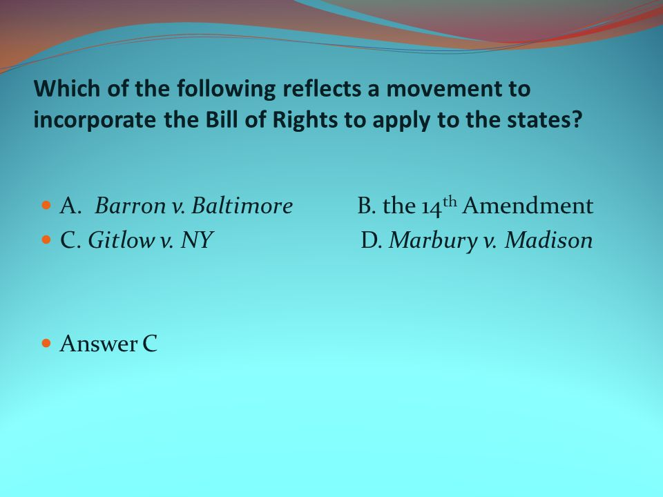 Which of the following reflects a movement to incorporate the Bill of Rights to apply to the states