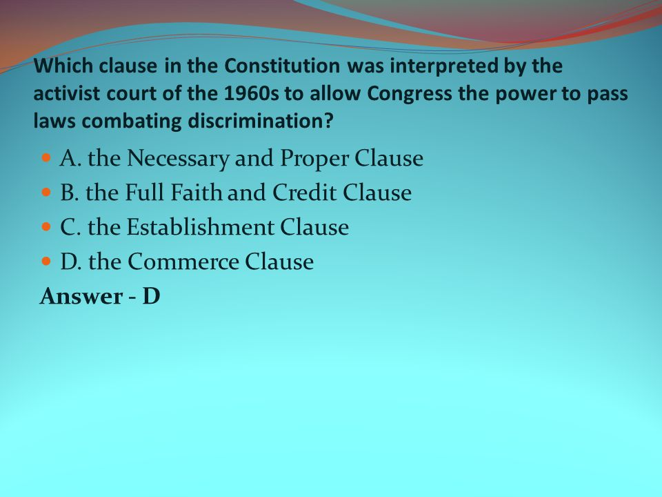 A. the Necessary and Proper Clause B. the Full Faith and Credit Clause
